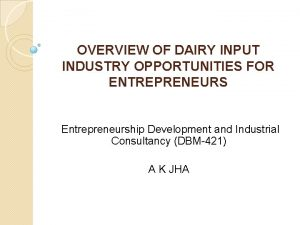 OVERVIEW OF DAIRY INPUT INDUSTRY OPPORTUNITIES FOR ENTREPRENEURS