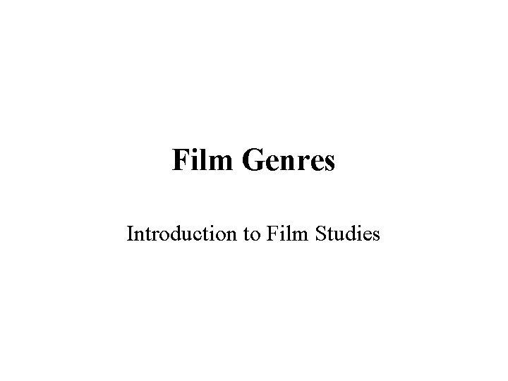Film Genres Introduction to Film Studies Film Genre
