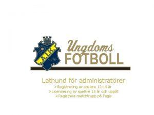 Lathund fr administratrer Registrering av spelare 12 14