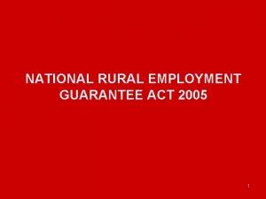 NATIONAL RURAL EMPLOYMENT GUARANTEE ACT 2005 1 EMPLOYMENT