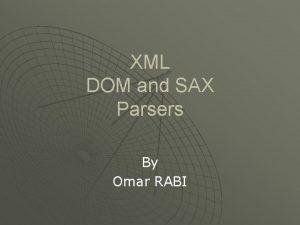 XML DOM and SAX Parsers By Omar RABI