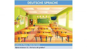 DEUTSCHE SPRACHE Lektion 15 Thema Nach der Schule