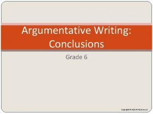 Argumentative Writing Conclusions Grade 6 Copyright 2015 Write