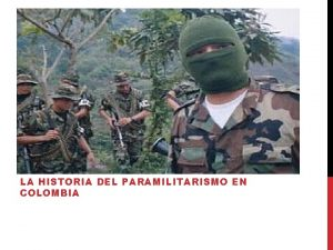 LA HISTORIA DEL PARAMILITARISMO EN COLOMBIA ANTECEDENTES Gobierno