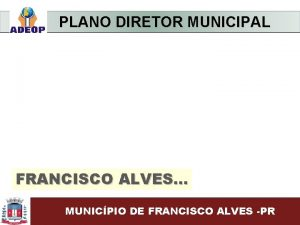 PLANO DIRETOR MUNICIPAL FRANCISCO ALVES MUNICPIO DE FRANCISCO