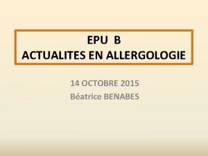EPU B ACTUALITES EN ALLERGOLOGIE 14 OCTOBRE 2015