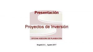 Presentacin Proyectos de Inversin OFICINA ASESORA DE PLANEACIN