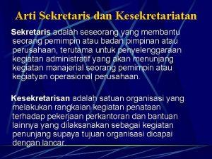 Arti Sekretaris dan Kesekretariatan Sekretaris adalah seseorang yang