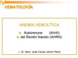 HEMATOLOGA ANEMIA HEMOLTICA Autoinmune AHAI del Recin Nacido