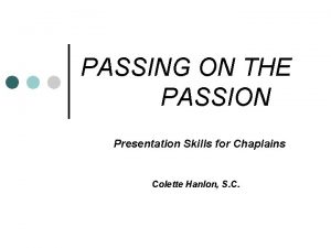 PASSING ON THE PASSION Presentation Skills for Chaplains