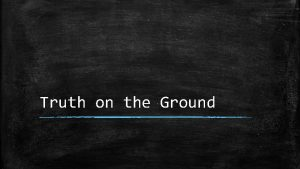 Truth on the Ground Alignment with truth What
