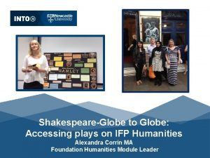 ShakespeareGlobe to Globe Accessing plays on IFP Humanities