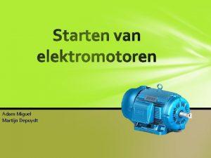 Adam Miguel Martijn Depuydt Wat is een elektromotor