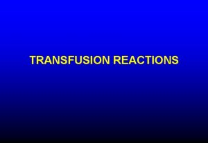 TRANSFUSION REACTIONS IMMEDIATE HEMOLYTIC TRANSFUSION REACTION Intravascular lysis