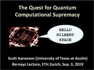 The Quest for Quantum Computational Supremacy HELLO HILBERT