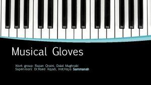 Musical Gloves Work group Razan Qraini Dalal Mughrabi