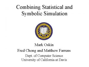 Combining Statistical and Symbolic Simulation Mark Oskin Fred