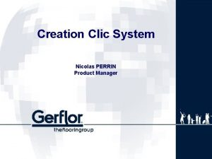 Creation Clic System Nicolas PERRIN Product Manager CREATION