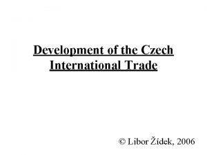 Development of the Czech International Trade Libor dek