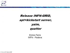 Release INFNGRID aptkickstart server yaim quattor Enrico Ferro