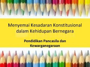 Menyemai Kesadaran Konstitusional dalam Kehidupan Bernegara Pendidikan Pancasila