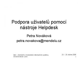 Podpora uivatel pomoc nstroje Helpdesk Petra Novkov petra