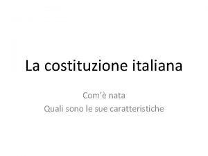 La costituzione italiana Com nata Quali sono le
