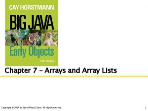 Chapter 7 Arrays and Array Lists Copyright 2014