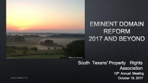 EMINENT DOMAIN REFORM 2017 AND BEYOND Photo by