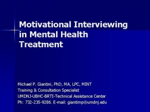 Motivational Interviewing in Mental Health Treatment Michael P