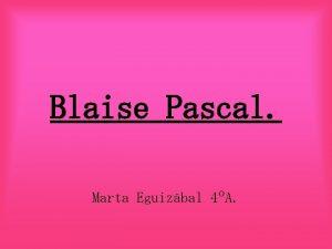 Blaise Pascal Marta Eguizbal 4A Blaise Pascal naci