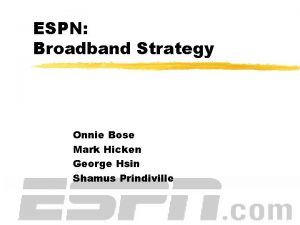 ESPN Broadband Strategy Onnie Bose Mark Hicken George