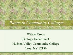Plants in Community Colleges Wilson Crone Biology Department