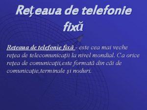 Reeaua de telefonie fix este cea mai veche