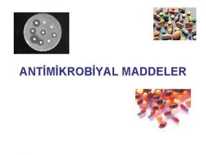 ANTMKROBYAL MADDELER ANTMKROBYAL MADDELER Antibiyotik Kemoteraptik PAUL EHRLICH