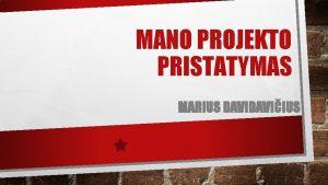 MANO PROJEKTO PRISTATYMAS MARIUS DAVIIUS LAIV MIS TIKSLAS