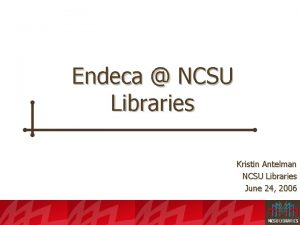 Endeca NCSU Libraries Kristin Antelman NCSU Libraries June