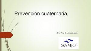 Prevencin cuaternaria Dra Ana Silvina Abbate Prevencin Cuaternaria