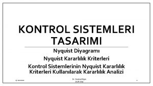 KONTROL SISTEMLERI TASARIMI Nyquist Diyagram Nyquist Kararllk Kriterleri