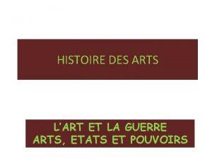 HISTOIRE DES ARTS LART ET LA GUERRE ARTS