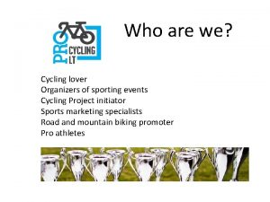 Who are we Cycling lover Organizers of sporting