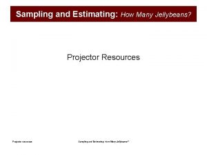 Sampling and Estimating How Many Jellybeans Projector Resources