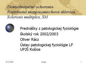 Demyelinizan ochorenia Roztrsen mozgovomiechov sklerza Sclerosis multiplex SM