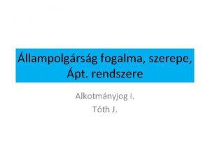 llampolgrsg fogalma szerepe pt rendszere Alkotmnyjog I Tth