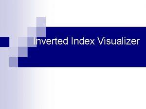 Inverted Index Visualizer n n n Inverted Index