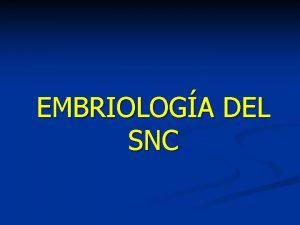 EMBRIOLOGA DEL SNC INTRODUCCIN HUEVO 0 14 das