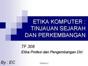 ETIKA KOMPUTER TINJAUAN SEJARAH DAN PERKEMBANGAN TF 308