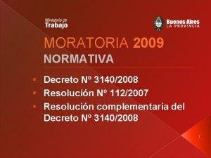 MORATORIA 2009 NORMATIVA Decreto N 31402008 Resolucin N