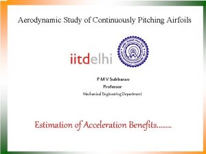 Aerodynamic Study of Continuously Pitching Airfoils P M