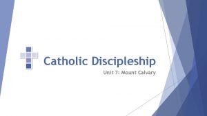Catholic Discipleship Unit 7 Mount Calvary Opening Prayer